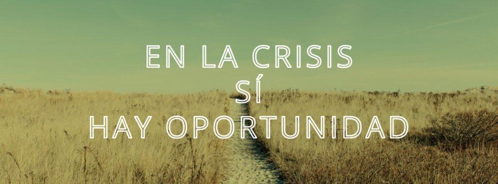 En la crisis sí hay oportunidad
